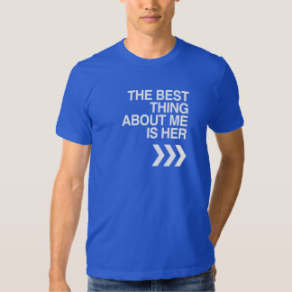 BEST THING ABOUT ME IS HER - WHITE -.png Shirt