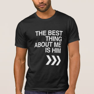 BEST THING ABOUT ME IS HIM LEFT WHITE -.png T Shirt