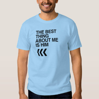BEST THING ABOUT ME IS HIM RIGHT -.png Tee Shirt
