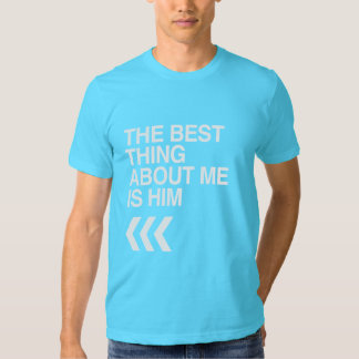 BEST THING ABOUT ME IS HIM RIGHT - WHITE -.png T Shirt