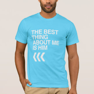 BEST THING ABOUT ME IS HIM RIGHT - WHITE -.png T-Shirt