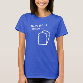 Best Thing Since Sliced Bread T-Shirt