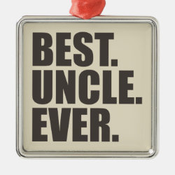 Premium Square Ornament with Best. Uncle. Ever. design