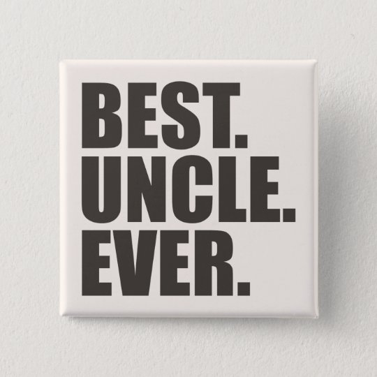 Best. Uncle. Ever. Pinback Button