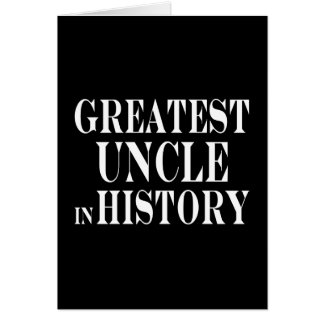 Best Uncles : Greatest Uncle in History Greeting Card