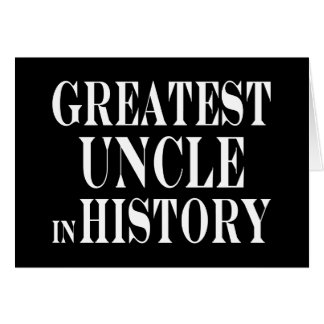 Best Uncles : Greatest Uncle in History Stationery Note Card