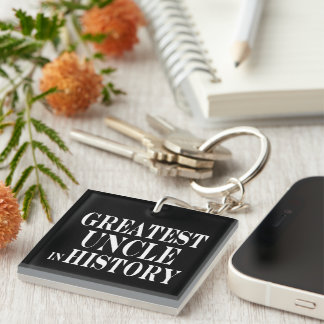 Best Uncles : Greatest Uncle in History Single-Sided Square Acrylic Keychain