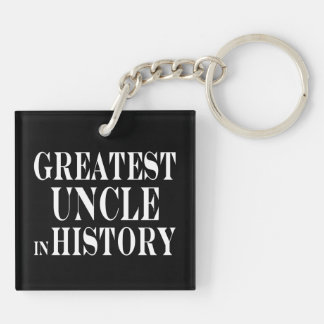 Best Uncles : Greatest Uncle in History Double-Sided Square Acrylic Keychain