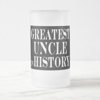 Best Uncles : Greatest Uncle in History 16 Oz Frosted Glass Beer Mug