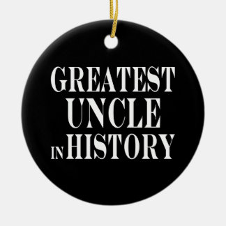 Best Uncles : Greatest Uncle in History Double-Sided Ceramic Round Christmas Ornament