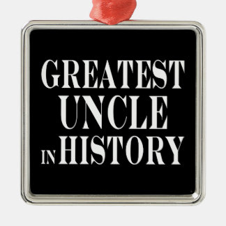 Best Uncles : Greatest Uncle in History Square Metal Christmas Ornament