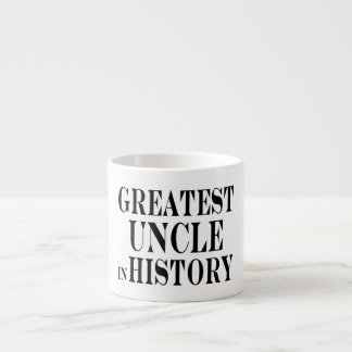 Best Uncles : Greatest Uncle in History 6 Oz Ceramic Espresso Cup