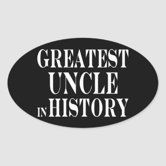 Best Uncles : Greatest Uncle in History Oval Sticker