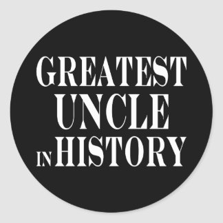 Best Uncles : Greatest Uncle in History Classic Round Sticker