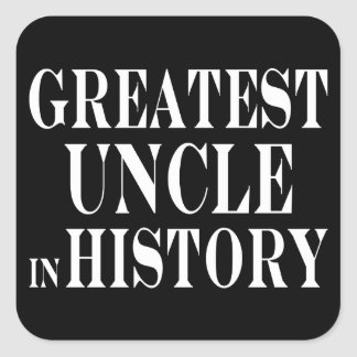 Best Uncles : Greatest Uncle in History Square Sticker