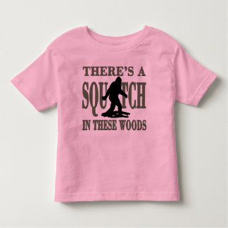 BEST VERSION There's a SQUATCH in these Woods Toddler T-shirt