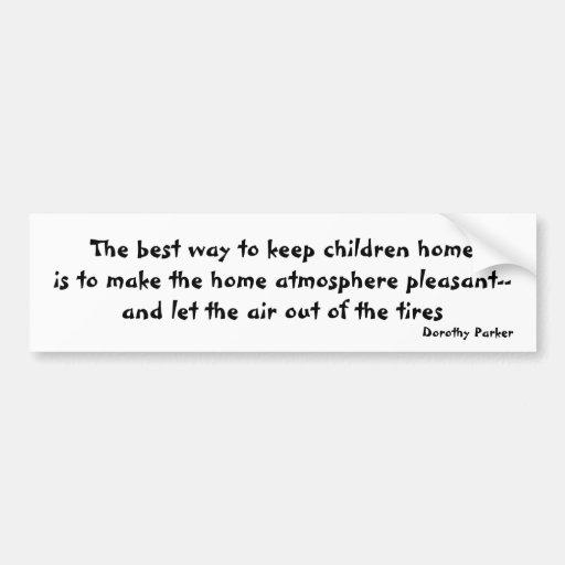 Best Way to Keep Children Home Bumpersticker Bumper Sticker