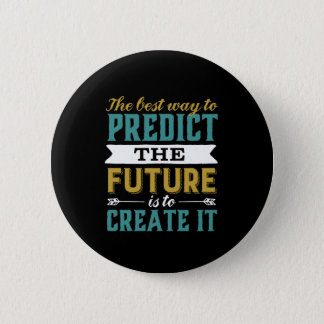 Best Way To Predict Future Is To Create It Button
