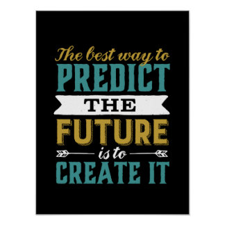 Best Way To Predict Future Is To Create It Poster