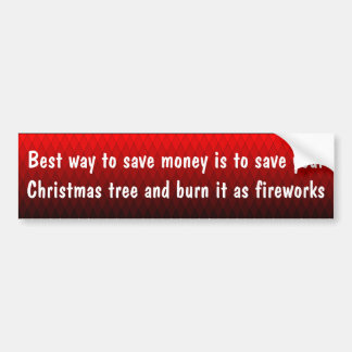 Best way to save $ is to save your Christmas tree Car Bumper Sticker