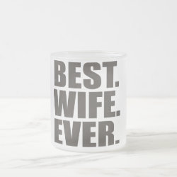 Frosted Glass Mug with Best. Wife. Ever. design