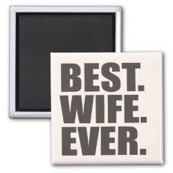 Square Magnet with Best. Wife. Ever. design