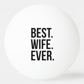 Best Wife Ever Ping-Pong Ball