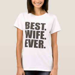 Women's Basic T-Shirt with Best. Wife. Ever. design
