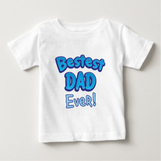 Bestest DAD ever BFF father Baby T-Shirt
