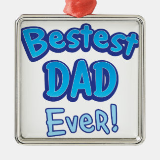 Bestest DAD ever BFF father Metal Ornament