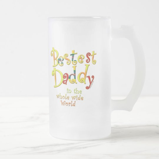 Bestest Daddy in the whole wide World Frosted Glass Beer Mug