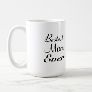 Bestest Mom Ever Mug