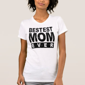 Bestest Mom Ever T Shirts