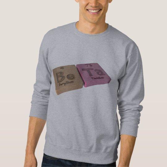 Beta  as Be Beryllium and Ta Tantalum Sweatshirt