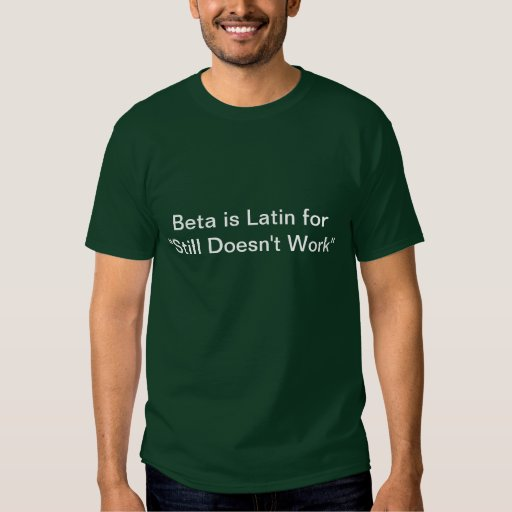 """Beta is Latin for """"Still Doesn't Work"""" T-shirt"""