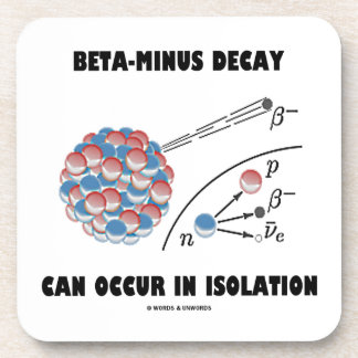 Beta-Minus Decay Can Occur In Isolation (Physics) Beverage Coaster