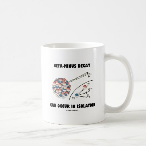 Beta-Minus Decay Can Occur In Isolation (Physics) Mugs