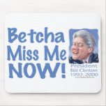 Betcha Miss Me Now! Bill Clinton  Mousepad