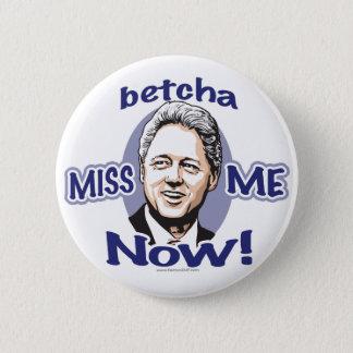 Betcha Miss Me Now! Clinton  Button
