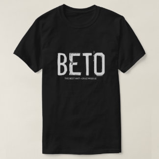 BETO The Best Anti-Cruz Missle T-Shirt
