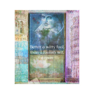Better a witty fool, than a foolish wit. QUOTE Stretched Canvas Prints