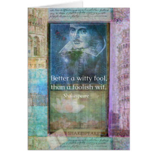 Better a witty fool, than a foolish wit. QUOTE Card