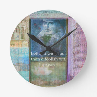 Better a witty fool, than a foolish wit. QUOTE Wall Clocks