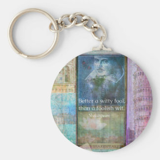 Better a witty fool, than a foolish wit. QUOTE Keychain