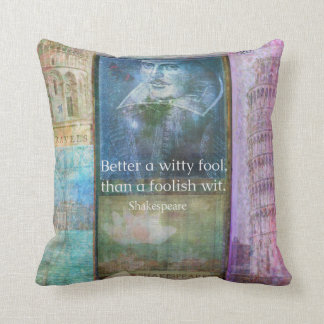 Better a witty fool, than a foolish wit. QUOTE Throw Pillow