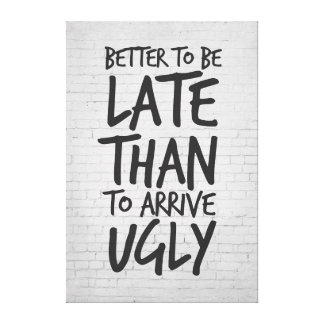 Better be late than ugly canvas print