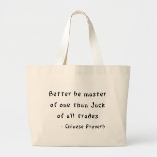 Better be master of one than Jack of all trades Bags