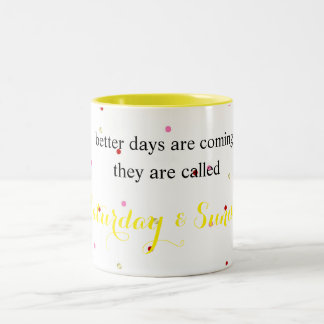 Better Days Are Coming Saturday & Sunday Mug