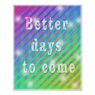 Better days to come - Motivational Words Poster