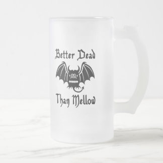 Better Dead Than Mellow Frosted Glass Beer Mug